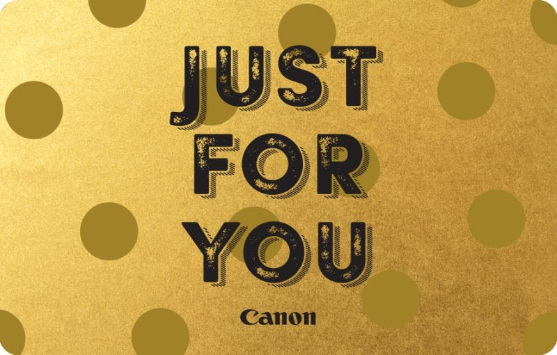 CANON JUST FOR YOU GIFT CARD (Available in various denominations)